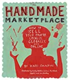 img - for By Kari Chapin The Handmade Marketplace: How to Sell Your Crafts Locally, Globally, and On-Line (2.3.2010) book / textbook / text book