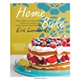 Home Bake: Cakes, muffins, tarts, cheesecakes, brownies and puddings, with foolproof tips from Master P�tissierby Eric Lanlard