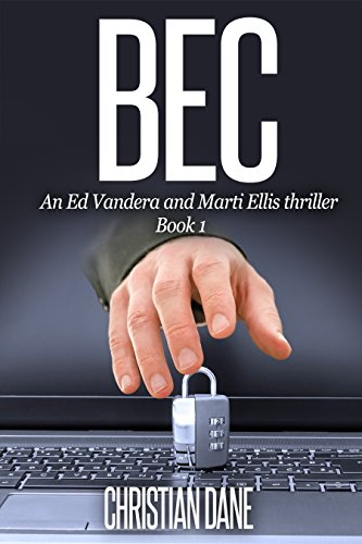 free kindle book BEC: An Ed Vandera & Marti Ellis Series Thriller (Mystery and suspense cyber crime thriller. Book 1)