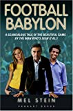Mel Stein Football Babylon: Entertaining and Fast-Paced Anonymous Insider's Journey of a Fictional Premiership Club's First Season: 1