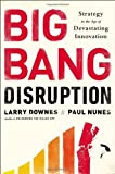 img - for Big Bang Disruption: Strategy in the Age of Devastating Innovation by Downes, Larry, Nunes, Paul (2014) Hardcover book / textbook / text book