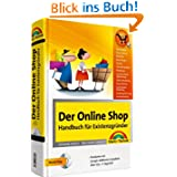 Der Online Shop - Handbuch für Existenzgründer - Das große erfolgreiche Standardwerk: Businessplan, Shopsysteme...