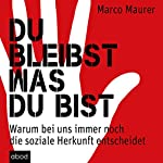 Du bleibst was du bist: Warum bei uns immer noch die soziale Herkunft entscheidet | Marco Maurer