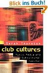 Club Cultures: Music, Media and Subcu...