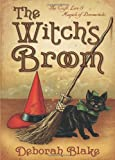 The Witchs Broom: The Craft, Lore & Magick of Broomsticks