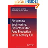 Biosystems Engineering: Biofactories for Food Production in the Century XXI (Advances in Biochemical Engineering...