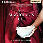 The Magician's Lie: A Novel (       UNABRIDGED) by Greer Macallister Narrated by Julia Whelan, Nick Podehl