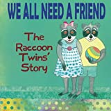 We All Need a Friend: The Raccoon Twins' Story (Volume 2)