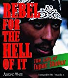 img - for Rebel for the Hell of It: The Life of Tupac Shakur by White, Armond(November 22, 2002) Paperback book / textbook / text book
