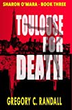 Toulouse For Death: Book Three in the Sharon O'Mara Chronicles: Volume 3