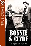 True Crime : Bonnie and Clyde - The legend will never die