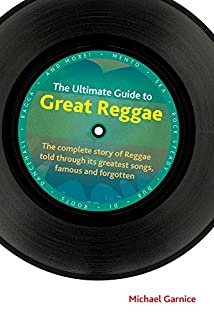 Book Cover: The ultimate guide to great reggae : the complete story of reggae told through its greatest songs, famous and forgotten