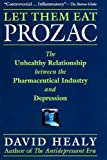 img - for Let Them Eat Prozac: The Unhealthy Relationship Between the Pharmaceutical Industry and Depression book / textbook / text book