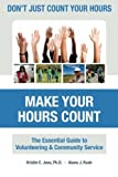 img - for Don't Just Count Your Hours, Make Your Hours Count: The Essential Guide to Volunteering & Community Service by Dr. Kristin E. Joos Ph.D. (2011-03-01) book / textbook / text book