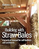 Building with Straw Bales: A Practical Manual for Self-Builders and Architects (Sustainable Building)