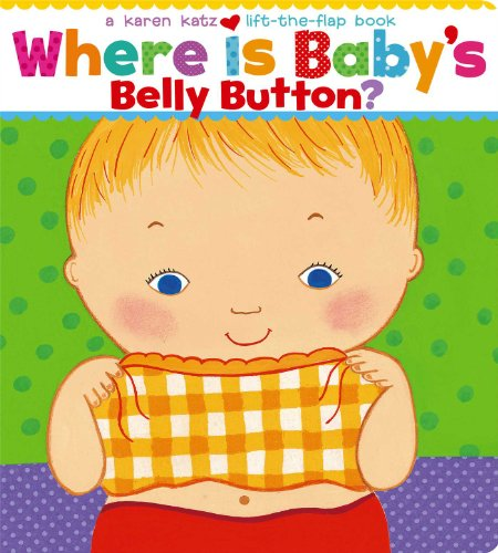 Where Is Baby's Belly Button? A Lift-the-Flap Book - Karen Katz