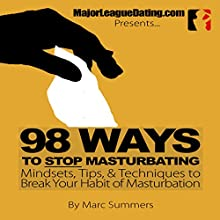 98 Ways to Stop Masturbating: Mindsets, Tips, and Techniques to Help You Break Your Habit of Masturbation (       UNABRIDGED) by Marc Summers Narrated by Marc Summers
