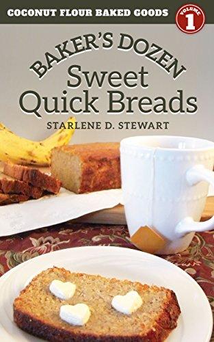 Baker's Dozen Sweet Quick Breads (Coconut Flour Baked Goods Book 1) by Starlene D. Stewart