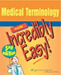 Medical Terminology Made Incredibly E...