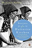 Secrets Of A Hutterite Kitchen: Unveiling The Rituals Traditions And Food Of The Hutterite Cultu