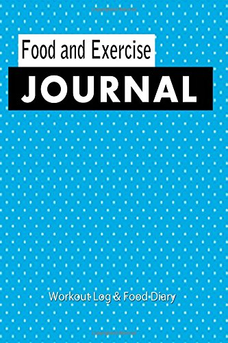 FOOD AND EXERCISE JOURNAL 2015: Workout Log and Food Diary: Food and Exercise Diary For Tracking Your Progress & Reaching Your Weight Loss Goals (Food and Exercise Journals)