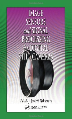 Image Sensors and Signal Processing for Digital Still Cameras (Optical Science and Engineering)