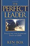 The Perfect Leader: Practicing the Leadership Traits of God (0781442729) by Boa, Kenneth
