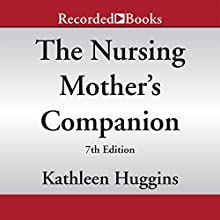 The Nursing Mother's Companion, 7th Edition: The Breastfeeding Book Mothers Trust, from Pregnancy through Weaning (       UNABRIDGED) by Kathleen Huggins Narrated by Christina Moore