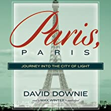 Paris, Paris: Journey into the City of Light (       UNABRIDGED) by David Downie Narrated by Max Winter