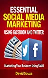 Essential Social Media Marketing using Facebook and Twitter: Marketing your business using social media marketing