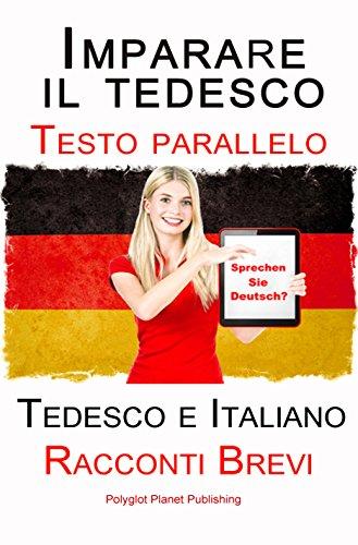 Imparare il tedesco Testo parallelo Racconti Brevi Tedesco e Italiano Bilingue PDF