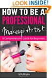 How to be a Professional Makeup Artist: A Comprehensive Guide for Beginners