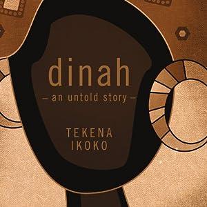 Dinah: An Untold Story | [Tekena Ikoko]