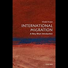 International Migration: A Very Short Introduction (       UNABRIDGED) by Khalid Koser Narrated by Dion Graham