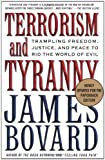 Terrorism and Tyranny: Trampling Freedom, Justice, and Peace to Rid the World of Evil (1403966826) by James Bovard