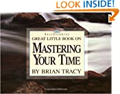 Great Little Book on Mastering Your Time (Brian Tracy's Great Little Books)