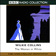 The Woman in White (Dramatized) Performance by Wilkie Collins Narrated by Toby Stephens, Juliet Aubrey, Full Cast