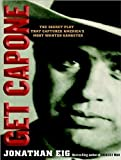 Jonathan Eig Get Capone!: The Secret Plot That Captured America's Most Wanted Gangster