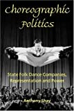 img - for By Anthony Shay Choreographic Politics: State Folk Dance Companies, Representation, and Power (1st First Edition) [Paperback] book / textbook / text book