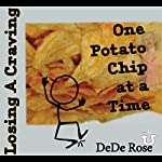 Losing a Craving: One Potato Chip at a Time | DeDe Rose