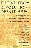 The Military Revolution Debate: Readings On The Military Transformation Of Early Modern Europe (History & Warfare)