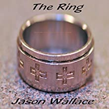 The Ring (       UNABRIDGED) by Jason Wallace Narrated by Lamarr Gulley