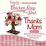 Chicken Soup for the Soul: Thanks Mom - 32 Stories About One of a Kind Moms, Gifts of the Heart, and Legacies | Jack Canfield,Mark Victor Hansen,Wendy Walker,Joan Lunden (foreword)