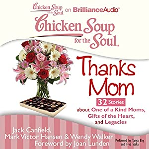 Chicken Soup for the Soul: Thanks Mom - 32 Stories About One of a Kind Moms, Gifts of the Heart, and Legacies Audiobook
