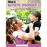 What is Autistic Disorder? The Best Little Book about Autism Spectrum Disorder and Autism Therapy. ~ Jill Pitcher DO