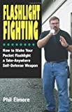 Flashlight Fighting: How to Make Your Pocket Flashlight a Take-Anywhere Self-Defense Weapon