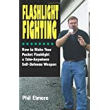 Flashlight Fighting: How to Make Your Pocket Flashlight a Take-anywhere Self-defense Weaponby Phil Elmore