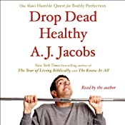 Drop Dead Healthy: One Man's Humble Quest for Bodily Perfection | [A. J. Jacobs]
