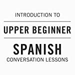 Intro to Upper Beginner Spanish Conversation Lessons |  Audible, Inc.