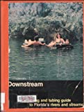 img - for Downstream: a Rafting and Tubing Guide to Florida's Rivers and Streams book / textbook / text book